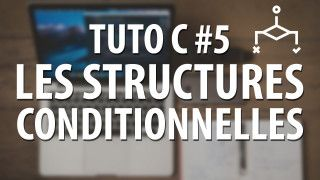 Tuto C - #5 Les structures conditionnelles (if...else et switch)